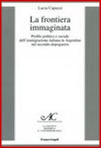 La frontiera immaginata. Profilo politico e sociale dell'immigrazione italiana in Argentina nel secondo dopoguerra
